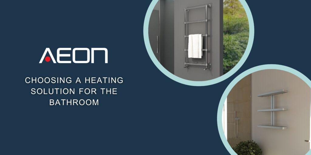 CHOOSING A HEATING SOLUTION FOR THE BATHROOM
