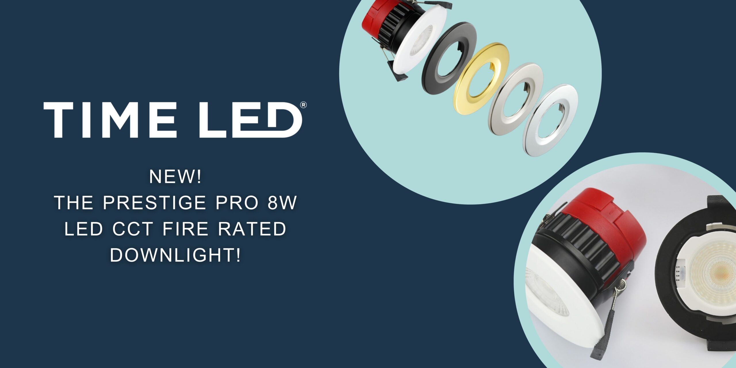 NEW IN TIME LED! The Prestige Pro 8W LED CCT Fire Rated Downlight!